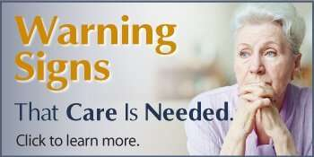 Warning Signs that Care is Needed - Learn More